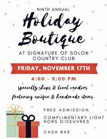 9th Annual Holiday Boutique - Proceeds to benefit St. Rita School - Friday 11/17 - 4 to 9 pm - Signature of Solon Country Club - Free Admission - Specialty shops, local vendors featuring unique and handmade items - contact Cindy Uveges for more information 440-669-5308/ cindyuveges@aol.com